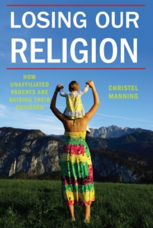 Image for Losing our religion  : how unaffiliated parents are raising their children