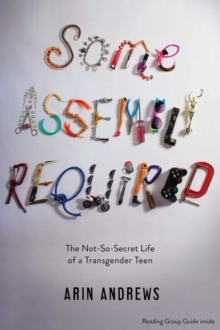 Image for Some assembly required  : the not-so-secret life of a transgender teen