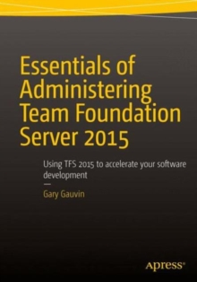Image for Administering Team Foundation Server 2013  : using TFS 2013 to accelerate your software development