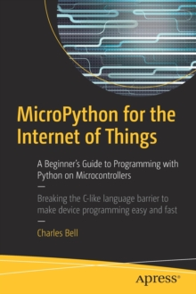 Image for MicroPython for the internet of things  : a beginner's guide to programming with Python on microcontrollers
