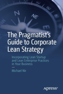 Image for The pragmatist's guide to corporate lean strategy  : incorporating lean startup and lean enterprise practices in your business