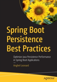 Image for Spring Boot Persistence Best Practices : Optimize Java Persistence Performance in Spring Boot Applications