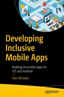 Image for Developing Inclusive Mobile Apps : Building Accessible Apps for iOS and Android