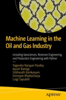 Image for Machine Learning in the Oil and Gas Industry : Including Geosciences, Reservoir Engineering, and Production Engineering with Python