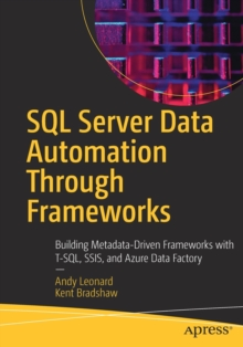 Image for SQL Server Data Automation through Frameworks : Building Metadata-driven Frameworks with T-SQL, SSIS, and Azure Data Factory