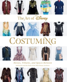 Image for The art of Disney costuming  : heroes, villains, and spaces between