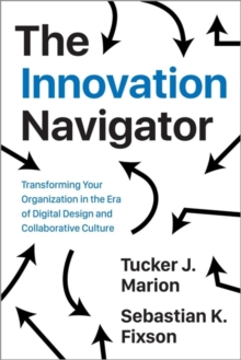 Image for The Innovation Navigator : Transforming Your Organization in the Era of Digital Design and Collaborative Culture