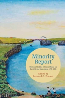 Image for Minority Report : Mennonite Identities in Imperial Russia and Soviet Ukraine Reconsidered, 1789-1945