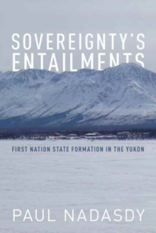Image for Sovereignty's Entailments : First Nation State Formation in the Yukon