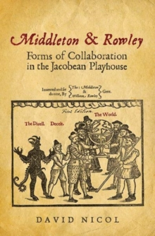 Image for Middleton & Rowley : Forms of Collaboration in the Jacobean Playhouse
