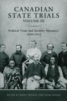 Image for Canadian State Trials, Volume III : Political Trials and Security Measures, 1840-1914
