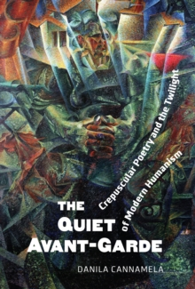 Image for Quiet Avantgarde: Crepuscular Poetry and the Twilight of Modern Humanism