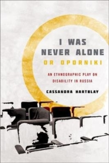Image for I Was Never Alone or Oporniki : An Ethnographic Play on Disability in Russia