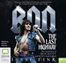 Image for Bon: The Last Highway : The Untold Story of Bon Scott and AC/DC's Back in Black