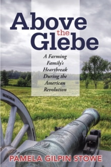 Image for Above the Glebe : A Farming Family's Heartbreak During the American Revolution