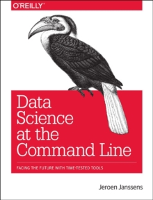 Image for Data science at the command line  : facing the future with time-tested tools