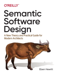 Image for Semantic Software Design : A New Theory and Practical Guide for Modern Architects
