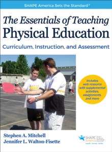 Image for The essentials of teaching physical education  : curriculum, instruction, and assessment