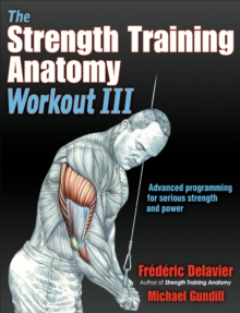 Image for The Strength Training Anatomy Workout III : Maximizing Results with Advanced Training Techniques