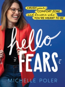 Image for Hello, Fears : Crush Your Comfort Zone and Become Who You're Meant to be