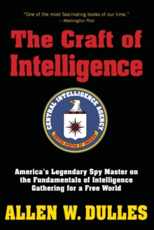 Image for The craft of intelligence  : America's legendary spy master on the fundamentals of intelligence gathering for a free world