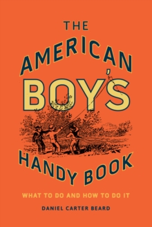 Image for The American boy's handy book  : what to do and how to do it