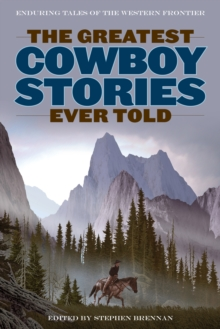 Image for The greatest cowboy stories ever told  : enduring tales of the western frontier