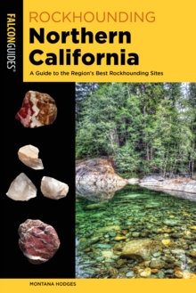 Image for Rockhounding Northern California  : a guide to the region's best rockhounding sites