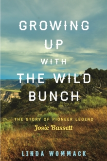 Image for Growing up with the wild bunch  : the story of pioneer legend Josie Bassett