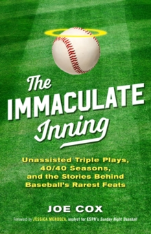 Image for The immaculate inning  : unassisted triple plays, 40/40 seasons, and the stories behind baseball's rarest feats
