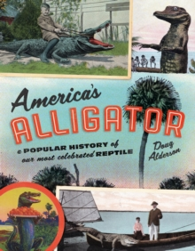 Image for America's alligator  : a popular history of our most celebrated reptile