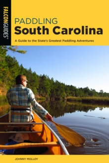 Image for Paddling South Carolina  : a guide to the state's greatest paddling adventures