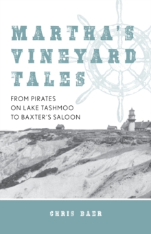 Image for Martha's Vineyard Tales : From Pirates on Lake Tashmoo to Baxter's Saloon