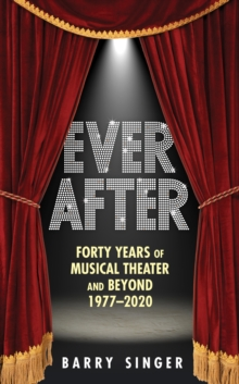 Image for Ever After : Forty Years of Musical Theater and Beyond, 1977-2019