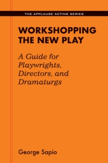 Image for Workshopping the New Play : A Guide for Playwrights Directors and Dramaturgs