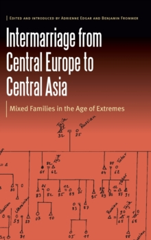 Image for Intermarriage from Central Europe to Central Asia : Mixed Families in the Age of Extremes
