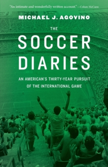 Image for The soccer diaries  : an American's thirty-year pursuit of the international game
