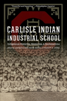 Image for Carlisle Indian Industrial School : Indigenous Histories, Memories, and Reclamations