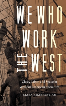 Image for We Who Work the West : Class, Labor, and Space in Western American Literature