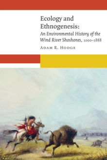 Image for Ecology and ethnogenesis: an environmental history of the Wind River Shoshones, 1000-1868