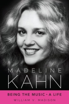 Image for Madeline Kahn  : being the music, a life