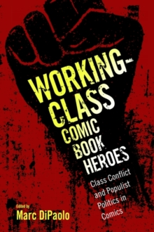 Image for Working-Class Comic Book Heroes : Class Conflict and Populist Politics in Comics