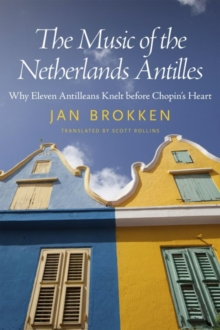Image for The Music of the Netherlands Antilles : Why Eleven Antilleans Knelt before Chopin's Heart