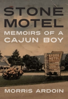 Image for Stone Motel : Memoirs of a Cajun Boy