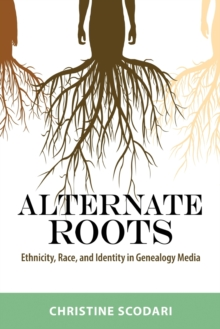 Image for Alternate roots  : ethnicity, race, and identity in genealogy media