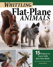 Image for Whittling Flat-Plane Animals : 15 Projects to Carve with Just One Knife