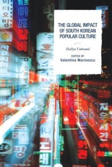 Image for The global impact of South Korean popular culture  : Hallyu unbound