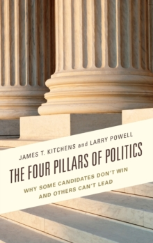 Image for The four pillars of politics  : why some candidates don't win and others can't lead