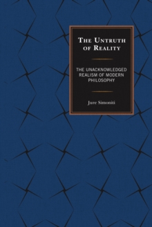 Image for The Untruth of Reality : The Unacknowledged Realism of Modern Philosophy