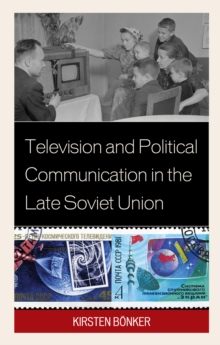 Image for Television and Political Communication in the Late Soviet Union